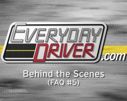 Meet the Crew & More – FAQ #5 – Everyday Driver
